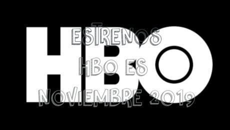 Novedades & Estrenos en HBO Noviembre 2019: Películas, Series & Documentales