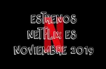 Novedades & Estrenos en Netflix Noviembre 2019: Películas, Series & Documentales
