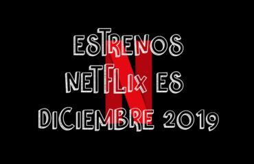 Novedades & Estrenos en Netflix España Diciembre 2019: Películas, Series & Documentales