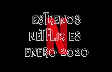 Novedades & Estrenos en Netflix España Enero 2020: Películas, Series & Documentales