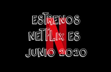 Novedades & Estrenos en Netflix España Junio 2020: Películas, Series & Documentales