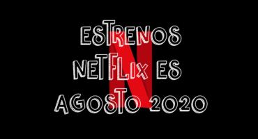 Novedades & Estrenos en Netflix España Agosto 2020: Películas, Series & Documentales