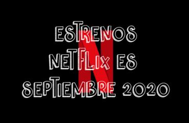 Novedades & Estrenos en Netflix España Septiembre 2020: Películas, Series & Documentales