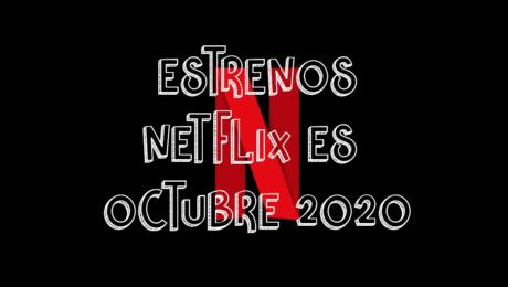 Novedades & Estrenos en Netflix España Octubre 2020: Películas, Series & Documentales