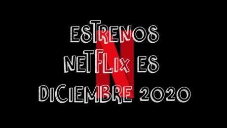 Novedades & Estrenos en Netflix España Diciembre 2020: Películas, Series & Documentales