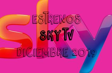 Novedades & Estrenos en Sky TV Diciembre 2019: Películas, Series & Documentales