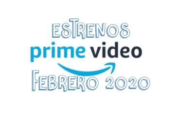 Novedades & Estrenos en Prime Video Febrero 2020: Películas, Series & Documentales