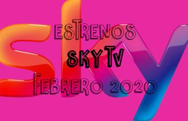 Novedades & Estrenos en Sky TV Febrero 2020: Películas, Series & Documentales