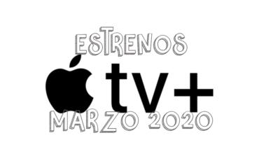 Novedades & Estrenos en Apple TV+ Marzo 2020: Películas, Series & Documentales