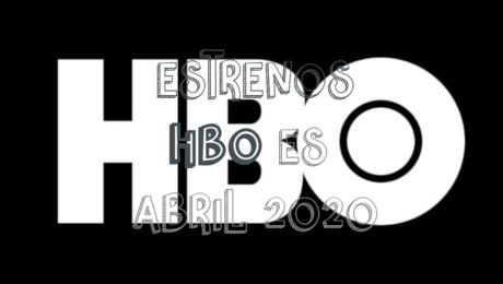 Novedades & Estrenos en HBO Abril 2020: Películas, Series & Documentales