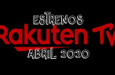 Novedades & Estrenos en Rakuten TV Abril 2020: Películas, Series & Documentales
