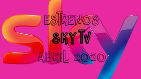 Novedades & Estrenos en Sky TV Abril 2020: Películas, Series & Documentales