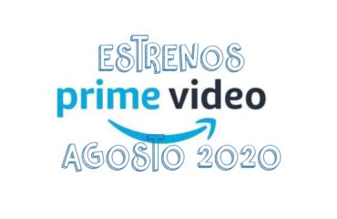 Novedades & Estrenos en Prime Video Agosto 2020: Películas, Series & Documentales