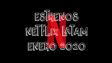 Novedades & Estrenos en Netflix Latinoamérica Enero 2020: Películas, Series & Documentales