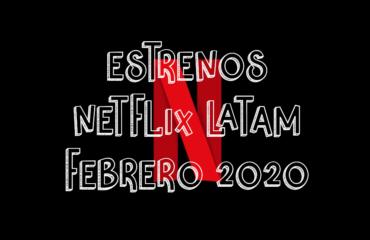 Novedades & Estrenos en Netflix Latinoamérica Febrero 2020: Películas, Series & Documentales