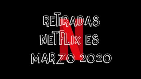 Contenido que Netflix España quitará en Marzo 2020