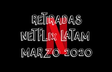 Contenido que Netflix LATAM quitará en Marzo 2020