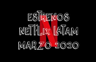 Novedades & Estrenos en Netflix Latinoamérica Marzo 2020: Películas, Series & Documentales