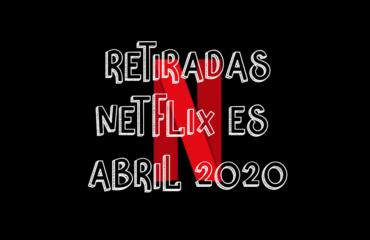 Contenido que Netflix España quitará en Abril 2020