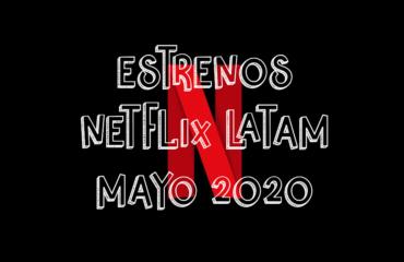 Novedades & Estrenos en Netflix Latinoamérica Mayo 2020: Películas, Series & Documentales