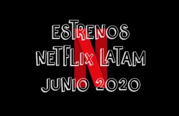 Novedades & Estrenos en Netflix Latinoamérica Junio 2020: Películas, Series & Documentales