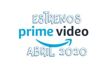 Novedades & Estrenos en Prime Video Abril 2020: Películas, Series & Documentales