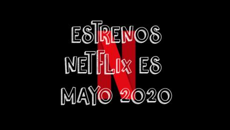Novedades & Estrenos en Netflix España Mayo 2020: Películas, Series & Documentales