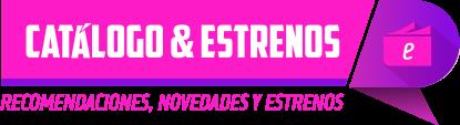 Catálogo y Estrenos
