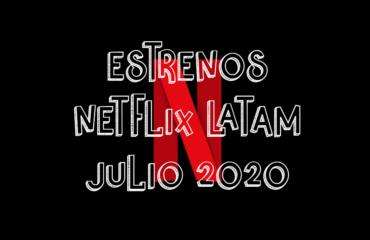 Novedades & Estrenos en Netflix Latinoamérica Julio 2020: Películas, Series & Documentales