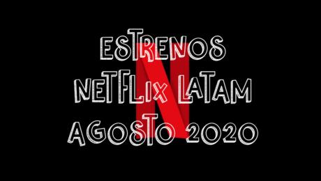 Novedades & Estrenos en Netflix Latinoamérica Agosto 2020: Películas, Series & Documentales