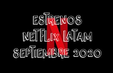 Novedades & Estrenos en Netflix Latinoamérica Septiembre 2020: Películas, Series & Documentales