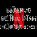 Novedades & Estrenos en Netflix Latinoamérica Octubre 2020: Películas, Series & Documentales