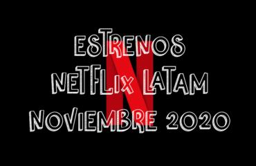 Novedades & Estrenos en Netflix Latinoamérica Noviembre 2020: Películas, Series & Documentales