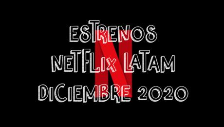 Novedades & Estrenos en Netflix Latinoamérica Diciembre 2020: Películas, Series & Documentales